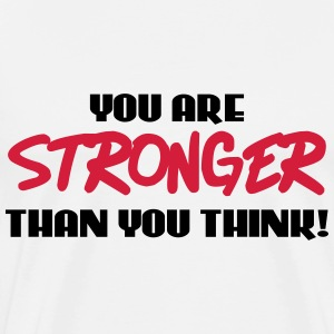 You are stronger than you think! T-shirts - Mannen Premium T-shirt