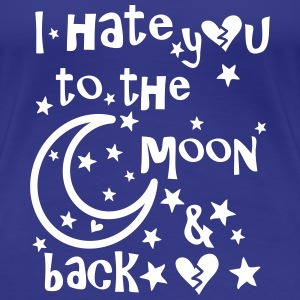 I hate you to the moon and back Women's Premium  - Women's Premium T-Shirt