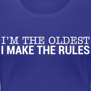 I'm The Oldest - I Make The Rules T-Shirts - Women's Premium T-Shirt