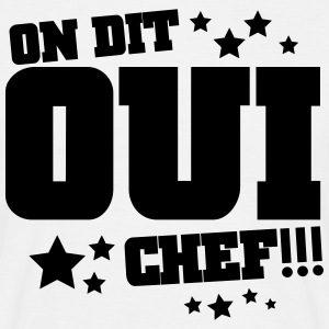 On dit oui chef Tee shirts - T-shirt Homme