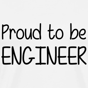 Proud to be Engineer  Camisetas - Camiseta premium hombre