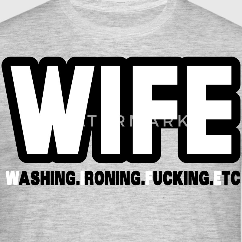 WIFE - washing, ironing, fucking, etc. T-Shirts - Men's T-Shirt