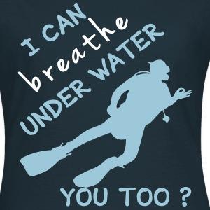 I can breathe under water T-Shirts - Frauen T-Shirt