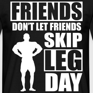 Friends don't let friends skip leg day T-Shirts - Men's T-Shirt