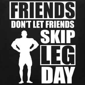Friends don't let friends skip leg day Tanktops - Mannen Premium tank top
