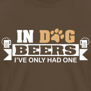 In dog beers I've only had one T-Shirts - Men's Premium T-Shirt
