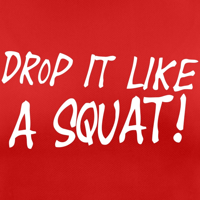 Drop it like a squat #1 - Motiv vorne, Weis