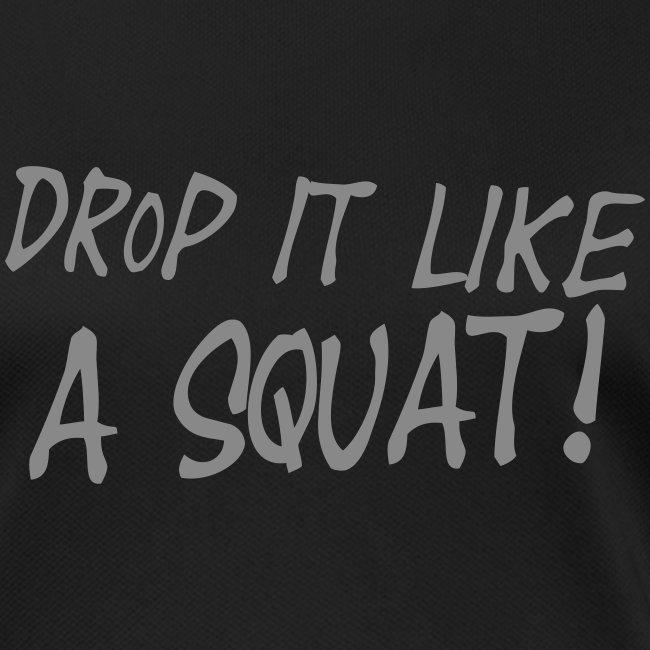 Drop it like a squat #1 - Motiv vorne, Silber Glitzer