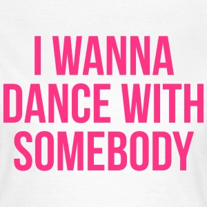 Dance With Somebody  T-shirts - Vrouwen T-shirt