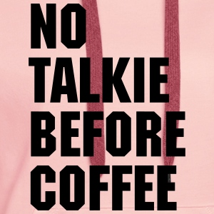 No Talkie Before Coffee  Hoodies & Sweatshirts - Women's Premium Hoodie