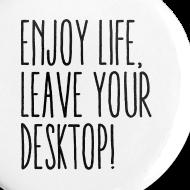 Motiv ~ Buttons – ENJOY LIFE, LEAVE YOUR DESKTOP