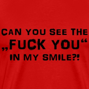 Can you see the Fuck You in my smile? T-shirts - Premium-T-shirt herr