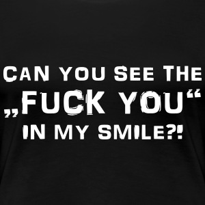 Can you see the Fuck You in my smile? Tee shirts - T-shirt Premium Femme