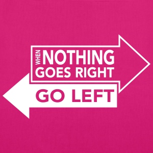When Nothing Goes Right Go Left Bags & Backpacks - EarthPositive Tote Bag