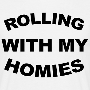 Rolling With My Homies  T-Shirts - Männer T-Shirt