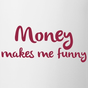 Tasse Money makes me funny Geld Dollar - Tasse