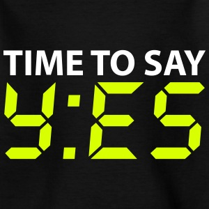 Time to say yes Shirts - Teenager T-shirt