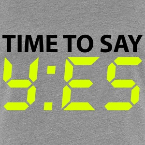 Time to say yes Tee shirts - T-shirt Premium Femme