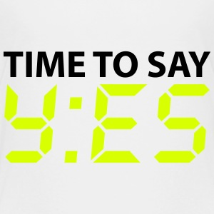 Time to say yes Shirts - Teenager Premium T-shirt