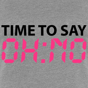 Time to say oh no Tee shirts - T-shirt Premium Femme