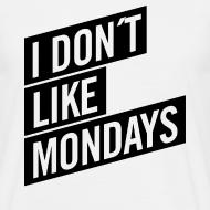 Motiv ~ Shirt – I DON´T LIKE MONDAYS