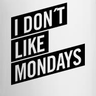 Motiv ~ Tasse – I DON´T LIKE MONDAYS