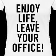 Motiv ~ Shirt – ENJOY LIFE, LEAVE YOUR OFFICE