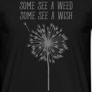 Some See A Weed, Some See A Wish Tee shirts - T-shirt Homme