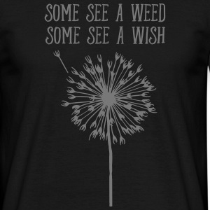 Some See A Weed, Some See A Wish Camisetas - Camiseta hombre