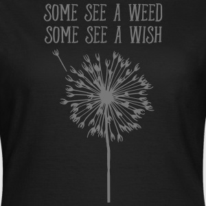 Some See A Weed, Some See A Wish Camisetas - Camiseta mujer
