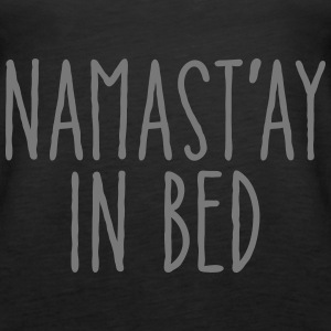 Namast'ay In Bed Tops - Frauen Premium Tank Top