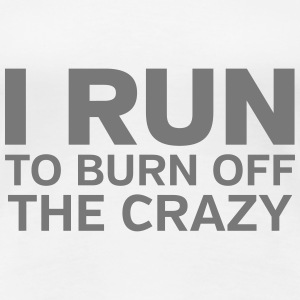 I Run To Burn Off The Crazy T-skjorter - Premium T-skjorte for kvinner