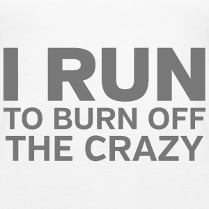 I Run To Burn Off The Crazy Tops - Women's Premium Tank Top