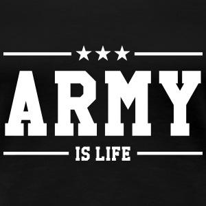 Army is life ! T-Shirts - Women's Premium T-Shirt