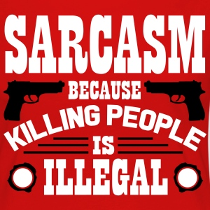 Sarcasm because killing people is illegal Long Sleeve Shirts - Women's Premium Longsleeve Shirt