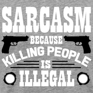 Sarcasm because killing people is illegal T-shirts - Premium-T-shirt herr