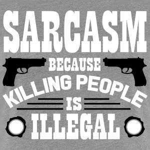 Sarcasm because killing people is illegal T-Shirts - Women's Premium T-Shirt