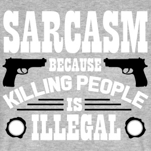 Sarcasm because killing people is illegal T-Shirts - Men's Organic T-shirt