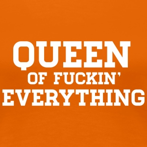 Queen Of Fucking Everything T-Shirts - Frauen Premium T-Shirt
