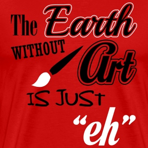 The Earth without art is just eh T-shirts - Mannen Premium T-shirt