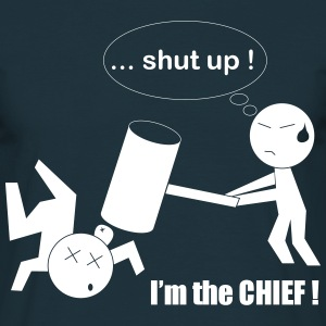 T-shirt - Shut up, I'm the CHIEF ! - T-shirt Homme