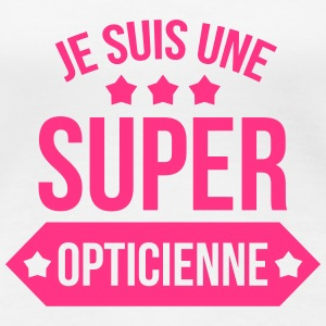 Je suis une Super Opticienne Tee shirts - T-shirt Premium Femme