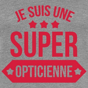 Je suis une Super Opticienne T-skjorter - Premium T-skjorte for kvinner