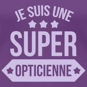 Je suis une Super Opticienne T-Shirts - Women's Premium T-Shirt