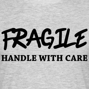 Fragile - Handle with care T-shirts - Mannen T-shirt