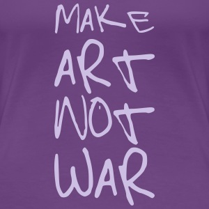 Make Art not War ! Tee shirts - T-shirt Premium Femme