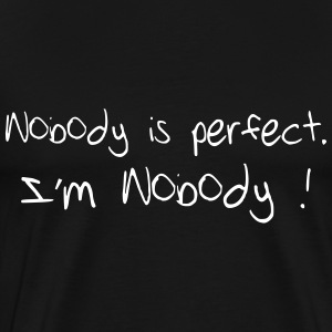 Nobody is perfect. I'm Nobody ! Tee shirts - T-shirt Premium Homme
