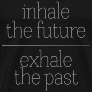 Inhale The Future - Exhale The Past T-shirts - Herre premium T-shirt