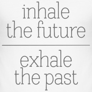 Inhale The Future - Exhale The Past T-Shirts - Men's Slim Fit T-Shirt