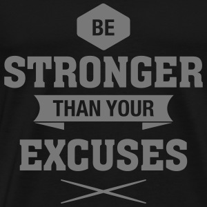 Be Stronger Than Your Excuses T-Shirts - Männer Premium T-Shirt